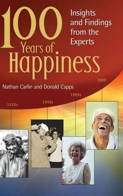 100 Years of Happiness Insights and Findings from the Experts by Nathan S. Carlin, Donald Eric Capps
