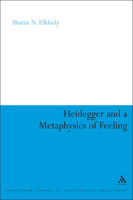 Heidegger and a Metaphysics of Feeling Angst and the Finitude of Being by Sharin N. Elkholy
