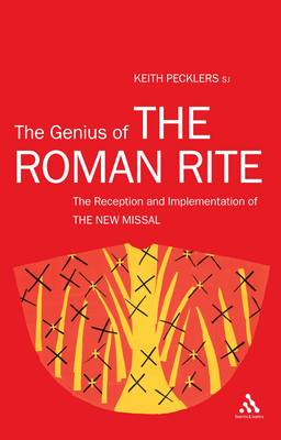 The Genius of the Roman Rite The Reception and Implementation of the New Missal by Keith F., SJ Pecklers