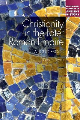 Christianity in the Later Roman Empire: A Sourcebook by David M. Gwynn