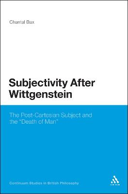 Subjectivity After Wittgenstein The Post-Cartesian Subject and the Death of Man by Chantal Bax
