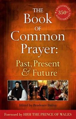 The Book of Common Prayer: Past, Present and Future by Prudence Dailey