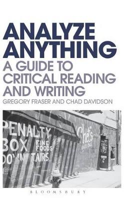 Analyze Anything A Guide to Critical Reading and Writing by Chad Davidson, Gregory Fraser