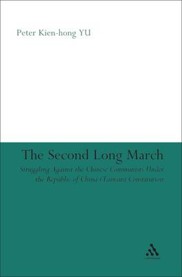 The Second Long March Struggling Against the Chinese Communists Under the Republic of China (Taiwan) Constitution by Peter Kien-hong Yu, Richard H. Yang