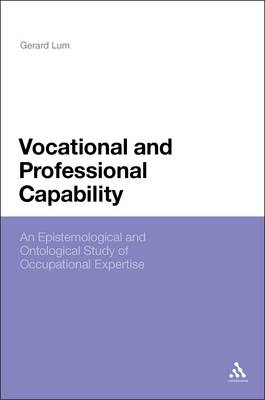 Vocational and Professional Capability An Epistemological and Ontological Study of Occupational Expertise by Gerard Lum