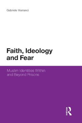 Faith, Ideology and Fear Muslim Identities within and Beyond Prisons by Gabriele Marranci