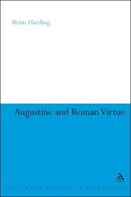 Augustine and Roman Virtue by Brian Harding