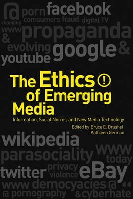 The Ethics of Emerging Media Information, Social Norms, and New Media Technology by Kathleen M. German