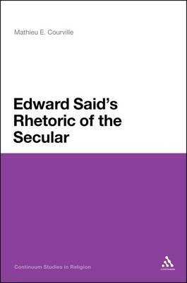 Edward Said's Rhetoric of the Secular by Mathieu E. Courville