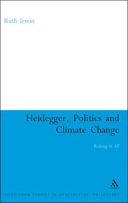 Heidegger, Politics and Climate Change Risking it All by Ruth Irwin