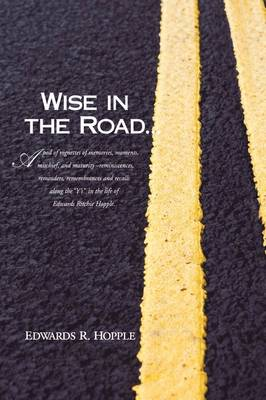 Wise in the Road... by Edwards R Hopple