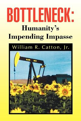 Bottleneck Humanity's Impending Impasse by William R Jr Catton