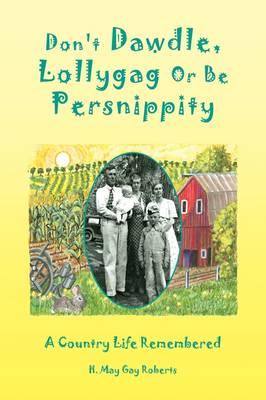 Don't Dawdle, Lollygag or Be Persnippity by H May Gay Roberts