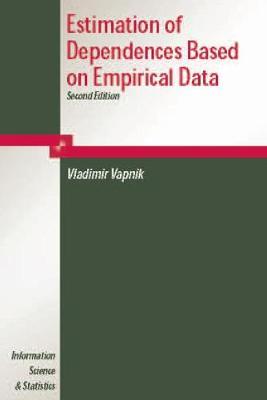 Estimation of Dependences Based on Empirical Data by Vladimir Vapnik