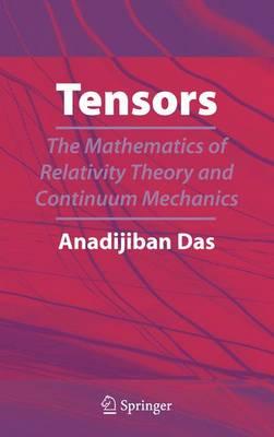 Tensors The Mathematics of Relativity Theory and Continuum Mechanics by Anadi Jiban Das