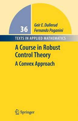 A Course in Robust Control Theory A Convex Approach by Geir E. Dullerud, Fernando Paganini