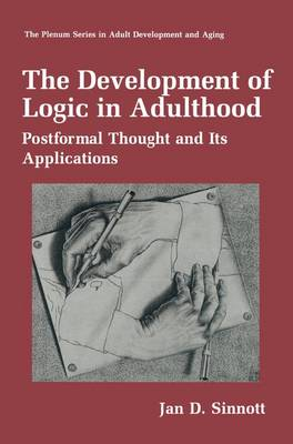 The Development of Logic in Adulthood Postformal Thought and Its Applications by Jan D. Sinnott