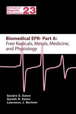Biomedical EPR - Part A: Free Radicals, Metals, Medicine and Physiology by Sandra S. Eaton
