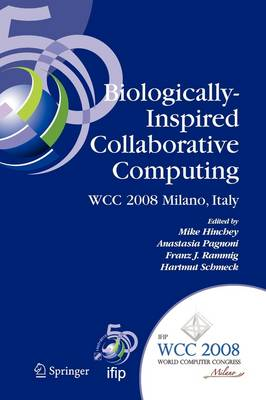 Biologically-Inspired Collaborative Computing IFIP 20th World Computer Congress, Second IFIP TC 10 International Conference on Biologically-Inspired Collaborative Computing, September 8-9, 2008, Milan by Mike Hinchey