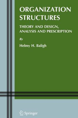 Organization Structures Theory and Design, Analysis and Prescription by Helmy H. Baligh