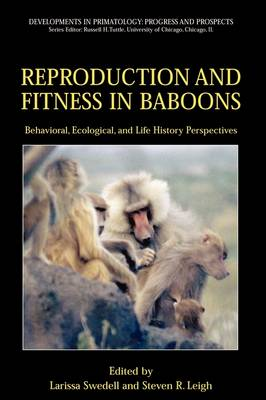 Reproduction and Fitness in Baboons: Behavioral, Ecological, and Life History Perspectives by Larissa Swedell