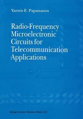 Radio-Frequency Microelectronic Circuits for Telecommunication Applications by Yannis E. Papananos