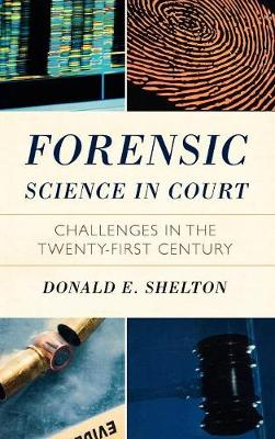 Forensic Science in Court Challenges in the Twenty First Century by Donald Shelton