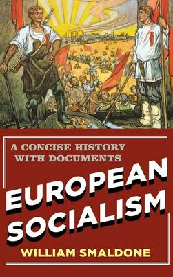 European Socialism A Concise History with Documents by William Smaldone