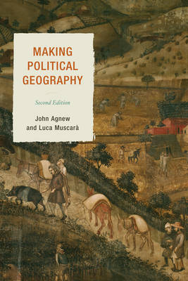 Making Political Geography by John Agnew, Luca Muscara