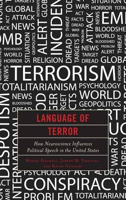 Language of Terror How Neuroscience Influences Political Speech in the United States by Wesley Kendall, Joseph M. Siracusa, Kevin Noguchi