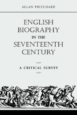 English Biography in the Seventeenth Century A Critical Survey by Allan Pritchard