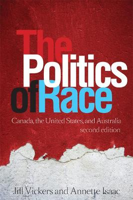 The Politics of Race Canada, the United States, and Australia by Jill Vickers, Annette Isaac