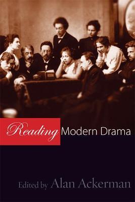 Reading Modern Drama by Alan Ackerman