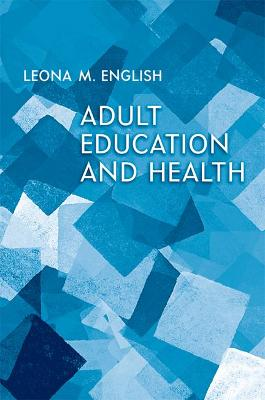 Adult Education and Health by Leona M. English