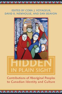 Hidden in Plain Sight Contributions of Aboriginal Peoples to Canadian Identity and Culture, Volume II by Indian and Northern Affairs Canada