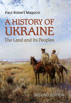 A History of Ukraine The Land and Its Peoples - 2nd Edition by Paul Robert Magocsi