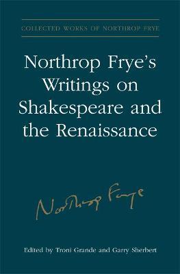 Northrop Frye's Writings on Shakespeare & the Renaissance by Northrop Frye