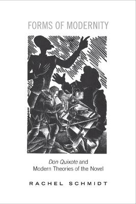 Forms of Modernity Don Quixote and Modern Theories of the Novel by Rachel Schmidt