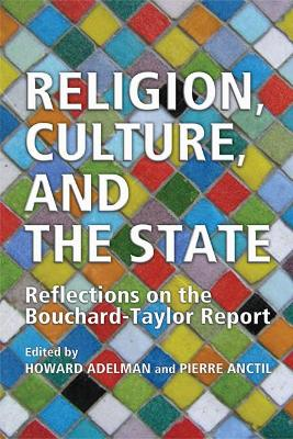 Religion, Culture, and the State Reflections on the Bouchard-Taylor Report by Howard Adelman