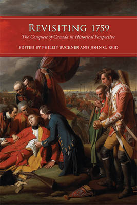 Revisiting 1759 The Conquest of Canada in Historical Perspective by Phillip A. Buckner, John G. Reid