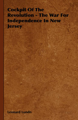 Cockpit Of The Revolution - The War For Independence In New Jersey by Leonard Lundn