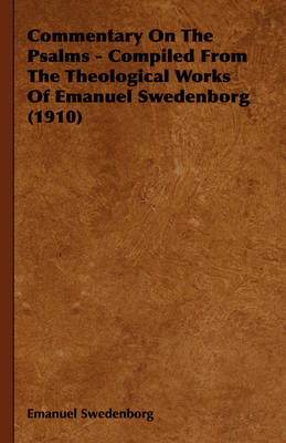 Commentary On The Psalms - Compiled From The Theological Works Of Emanuel Swedenborg (1910) by Emanuel Swedenborg