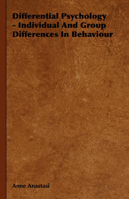 Differential Psychology - Individual And Group Differences In Behaviour by Anne Anastasi