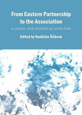 From Eastern Partnership to the Association A Legal and Political Analysis by Nadezda Siskova