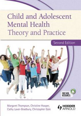 Child and Adolescent Mental Health Theory and Practice by Margaret Thompson, Christine M. Hooper, Catherine Laver-Bradbury, Christopher Gale