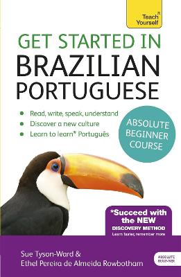 Get Started in Brazilian Portuguese Absolute Beginner Course (Book and audio support) by Sue Tyson-Ward, Ethel Pereira de Almeida Rowbotham, Tham