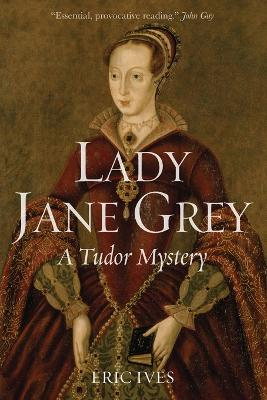 Lady Jane Grey A Tudor Mystery by Eric Ives