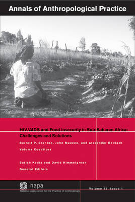 Annals of Anthropological Practice HIV/AIDS and Food Insecurity in Sub-Saharan Africa by Barrett P. Brenton, John Mazzeo, Alexander Rodlach