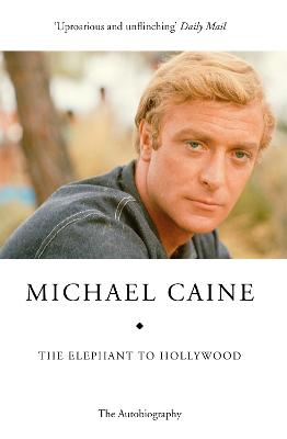The Elephant to Hollywood by Michael Caine