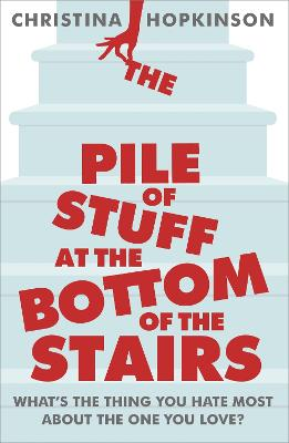 The Pile of Stuff at the Bottom of the Stairs by Christina Hopkinson